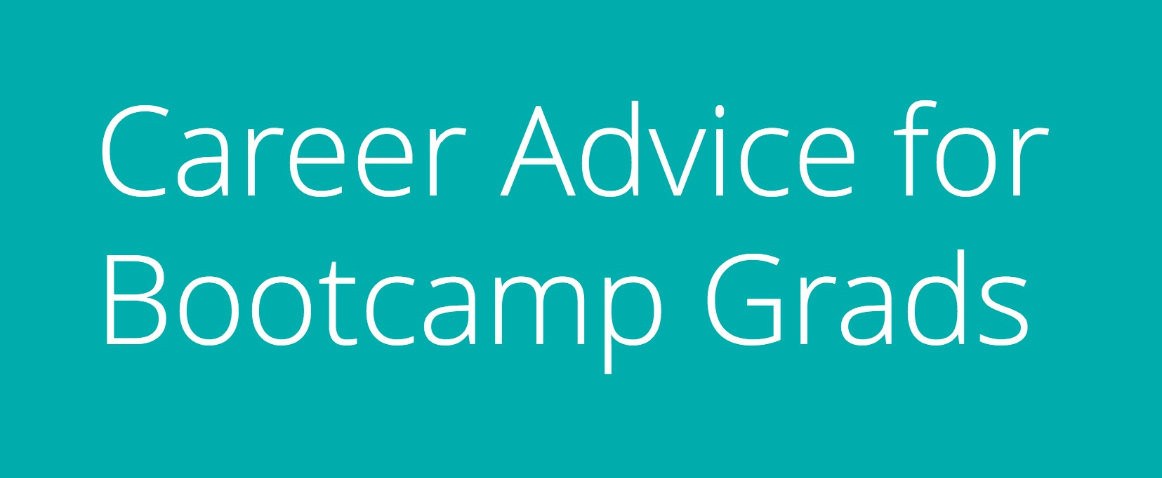 Career Advice for Bootcamp Grads Header