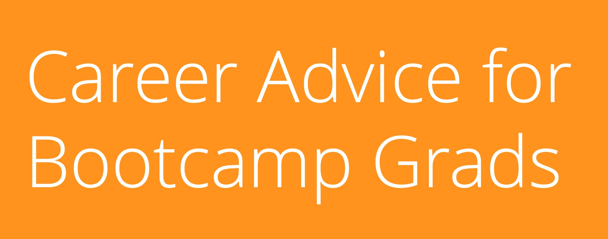 Career Advice for Bootcamp Grads